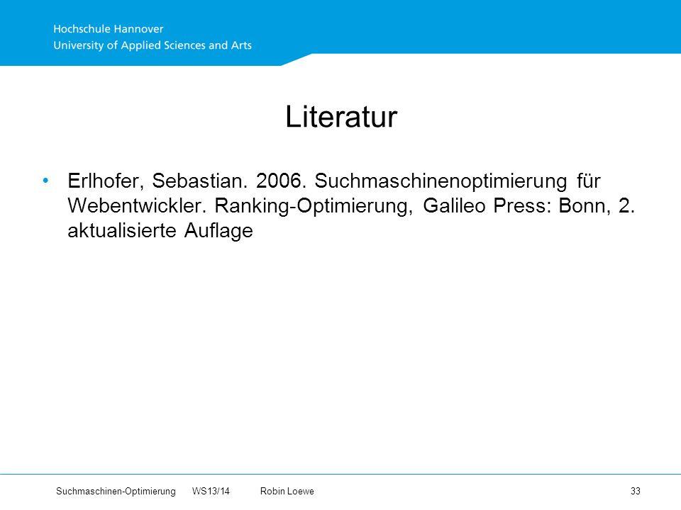 Suchmaschinen-Optimierung WS13/14Robin Loewe 33 Literatur Erlhofer, Sebastian.