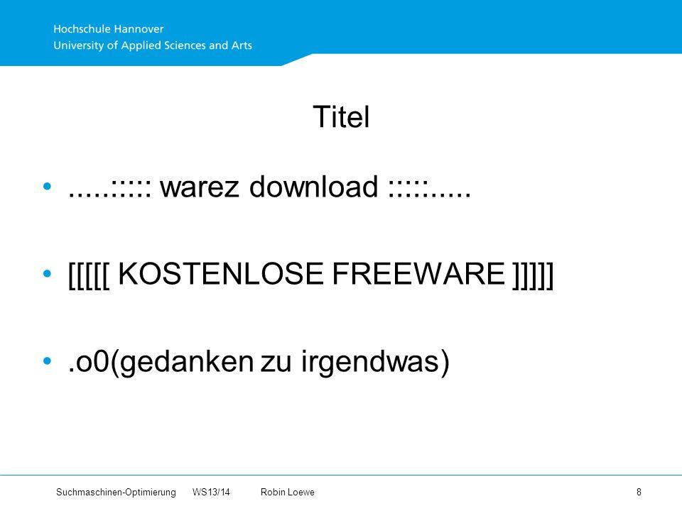 Suchmaschinen-Optimierung WS13/14Robin Loewe 8 Titel.....::::: warez download :::::.....
