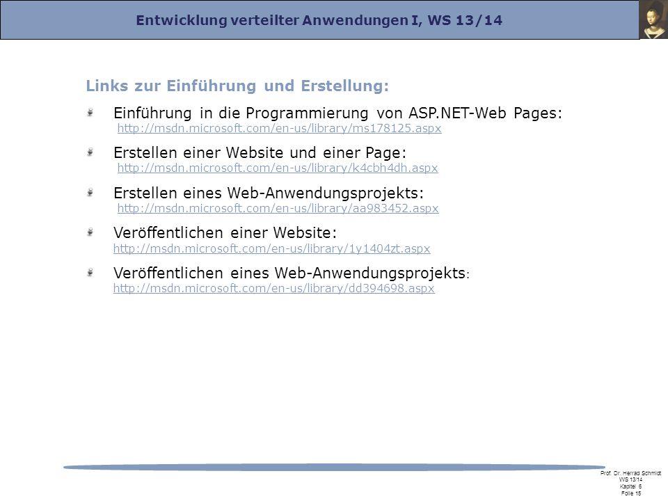 Entwicklung verteilter Anwendungen I, WS 13/14 Prof. Dr. Herrad Schmidt WS 13/14 Kapitel 6 Folie 15 Links zur Einführung und Erstellung: Einführung in