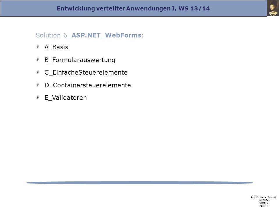 Entwicklung verteilter Anwendungen I, WS 13/14 Prof. Dr. Herrad Schmidt WS 13/14 Kapitel 6 Folie 17 Solution 6_ASP.NET_WebForms: A_Basis B_Formularaus