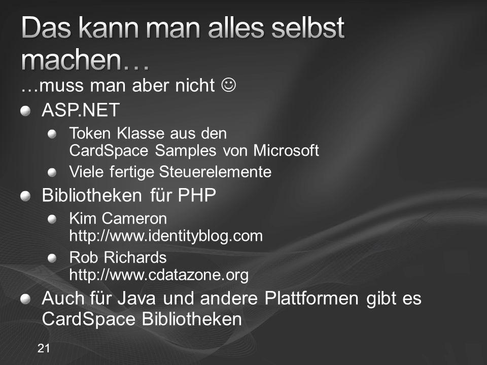 21 …muss man aber nicht ASP.NET Token Klasse aus den CardSpace Samples von Microsoft Viele fertige Steuerelemente Bibliotheken für PHP Kim Cameron http://www.identityblog.com Rob Richards http://www.cdatazone.org Auch für Java und andere Plattformen gibt es CardSpace Bibliotheken