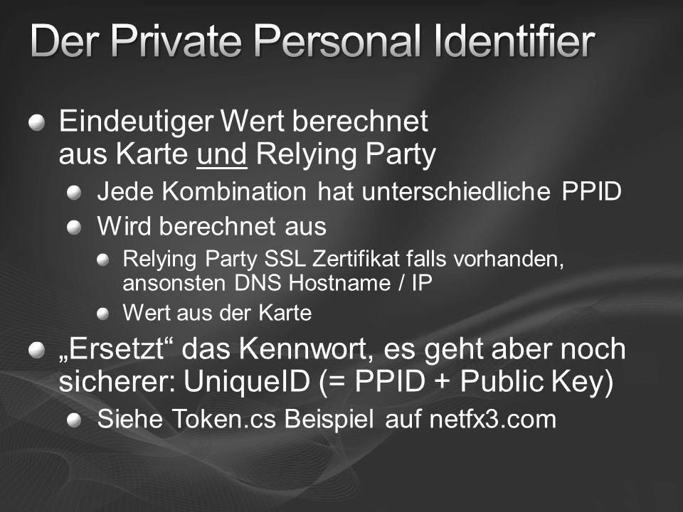 Eindeutiger Wert berechnet aus Karte und Relying Party Jede Kombination hat unterschiedliche PPID Wird berechnet aus Relying Party SSL Zertifikat falls vorhanden, ansonsten DNS Hostname / IP Wert aus der Karte Ersetzt das Kennwort, es geht aber noch sicherer: UniqueID (= PPID + Public Key) Siehe Token.cs Beispiel auf netfx3.com