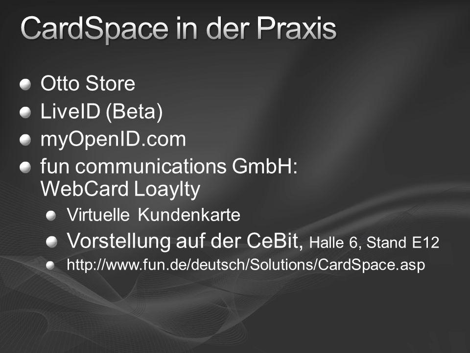 Otto Store LiveID (Beta) myOpenID.com fun communications GmbH: WebCard Loaylty Virtuelle Kundenkarte Vorstellung auf der CeBit, Halle 6, Stand E12 http://www.fun.de/deutsch/Solutions/CardSpace.asp