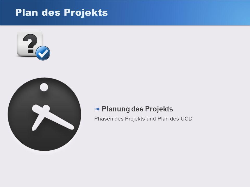 Plan des Projekts Planung des Projekts Phasen des Projekts und Plan des UCD