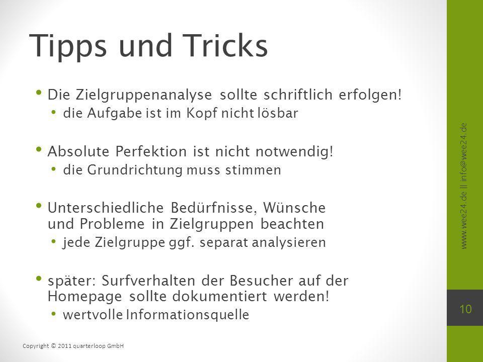 www.wee24.de || info@wee24.de Copyright © 2011 quarterloop GmbH Tipps und Tricks Die Zielgruppenanalyse sollte schriftlich erfolgen! die Aufgabe ist i