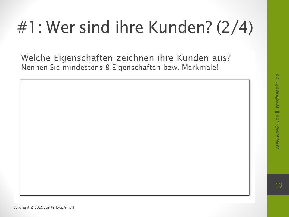 www.wee24.de || info@wee24.de Copyright © 2011 quarterloop GmbH #1: Wer sind ihre Kunden? (2/4) Welche Eigenschaften zeichnen ihre Kunden aus? Nennen