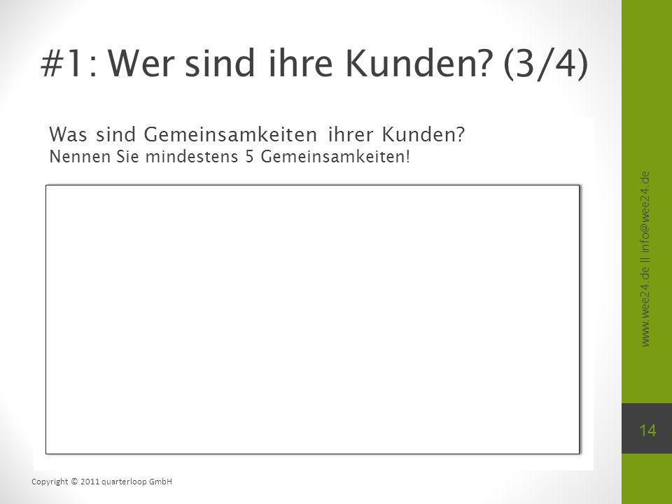 www.wee24.de || info@wee24.de Copyright © 2011 quarterloop GmbH Was sind Gemeinsamkeiten ihrer Kunden? Nennen Sie mindestens 5 Gemeinsamkeiten! #1: We
