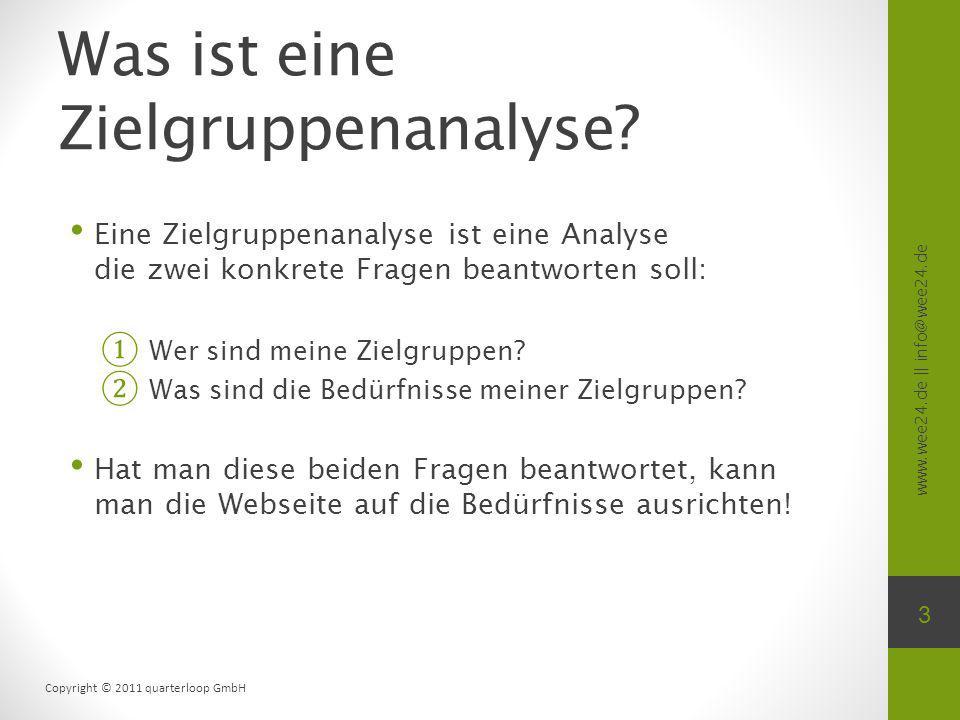 www.wee24.de || info@wee24.de Copyright © 2011 quarterloop GmbH Was ist eine Zielgruppenanalyse? Eine Zielgruppenanalyse ist eine Analyse die zwei kon