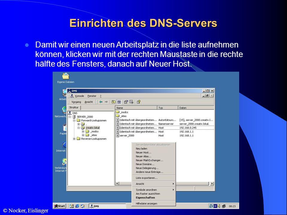 © Nocker, Eislinger Einrichten des DNS-Servers Damit wir einen neuen Arbeitsplatz in die liste aufnehmen können, klicken wir mit der rechten Maustaste