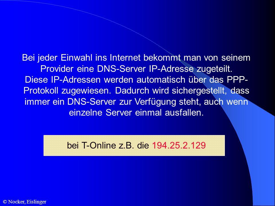 © Nocker, Eislinger Bei jeder Einwahl ins Internet bekommt man von seinem Provider eine DNS-Server IP-Adresse zugeteilt. Diese IP-Adressen werden auto