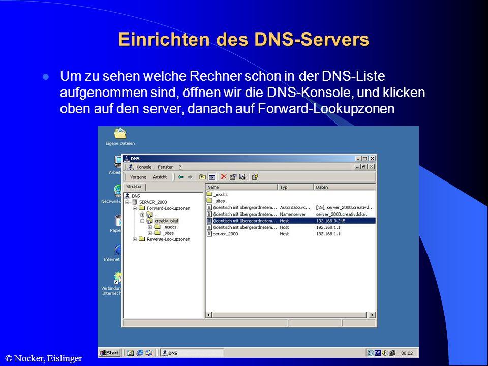 © Nocker, Eislinger Einrichten des DNS-Servers Um zu sehen welche Rechner schon in der DNS-Liste aufgenommen sind, öffnen wir die DNS-Konsole, und kli