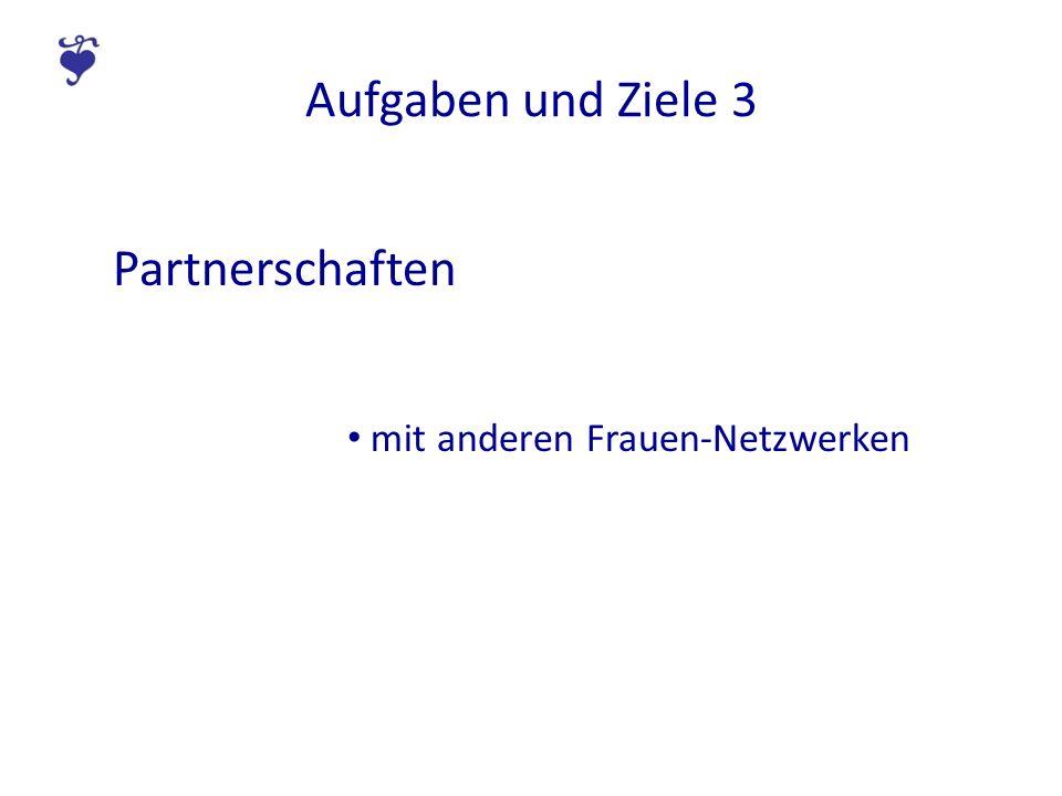 Aufgaben und Ziele 3 Partnerschaften mit anderen Frauen-Netzwerken