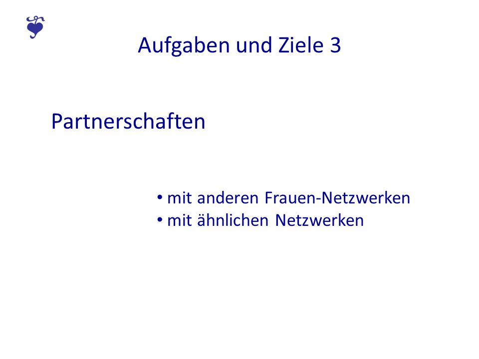 Aufgaben und Ziele 3 Partnerschaften mit anderen Frauen-Netzwerken mit ähnlichen Netzwerken