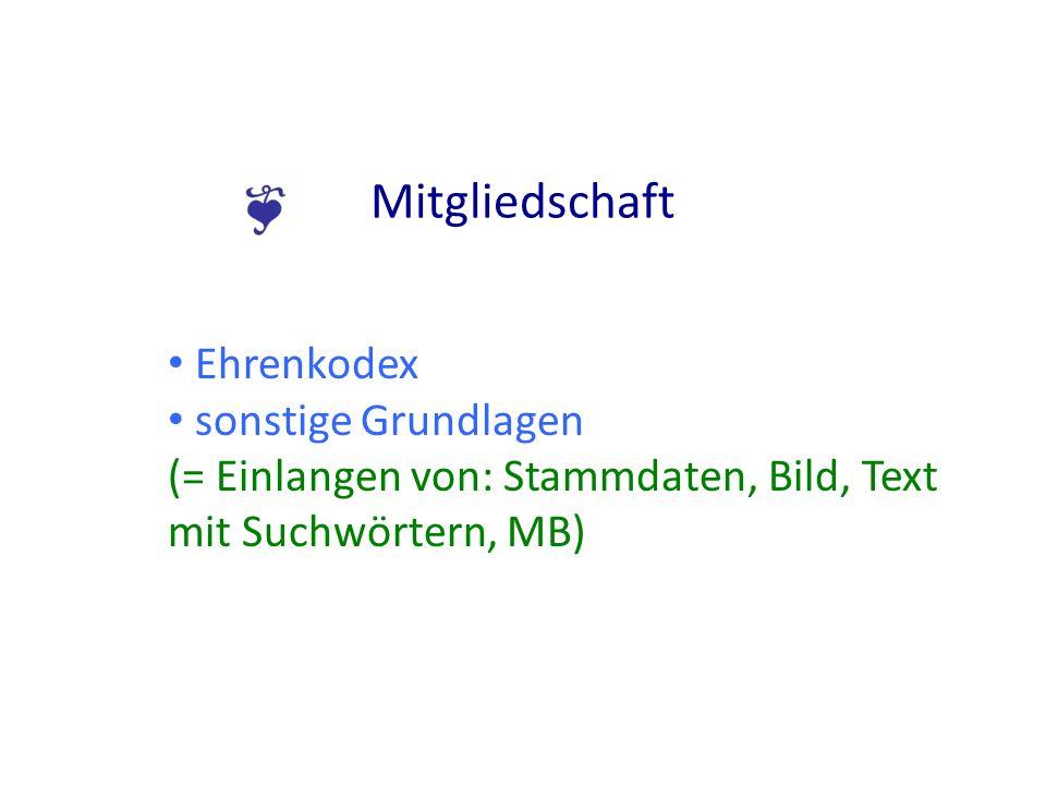 Mitgliedschaft Ehrenkodex sonstige Grundlagen (= Einlangen von: Stammdaten, Bild, Text mit Suchwörtern, MB)