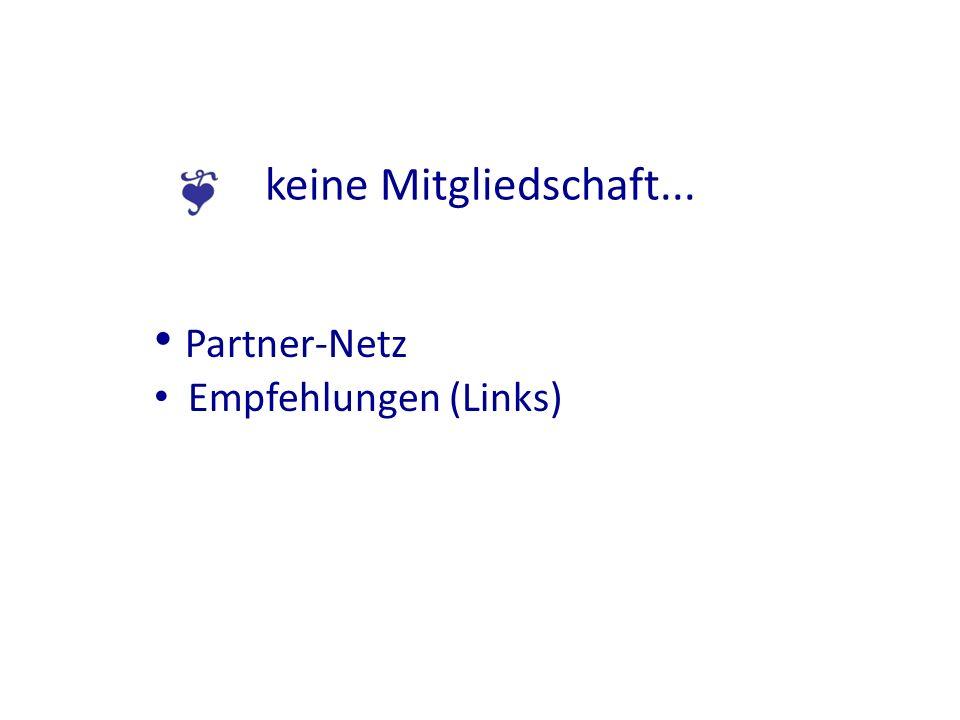 keine Mitgliedschaft... Partner-Netz Empfehlungen (Links)