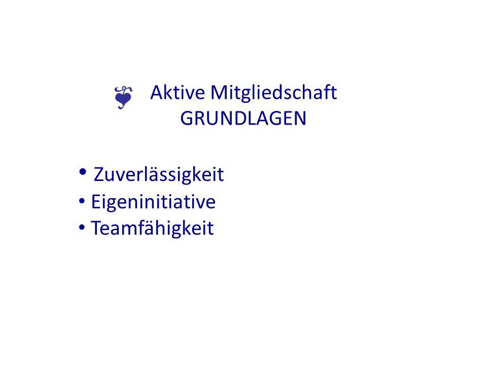 Aktive Mitgliedschaft GRUNDLAGEN Zuverlässigkeit Eigeninitiative Teamfähigkeit