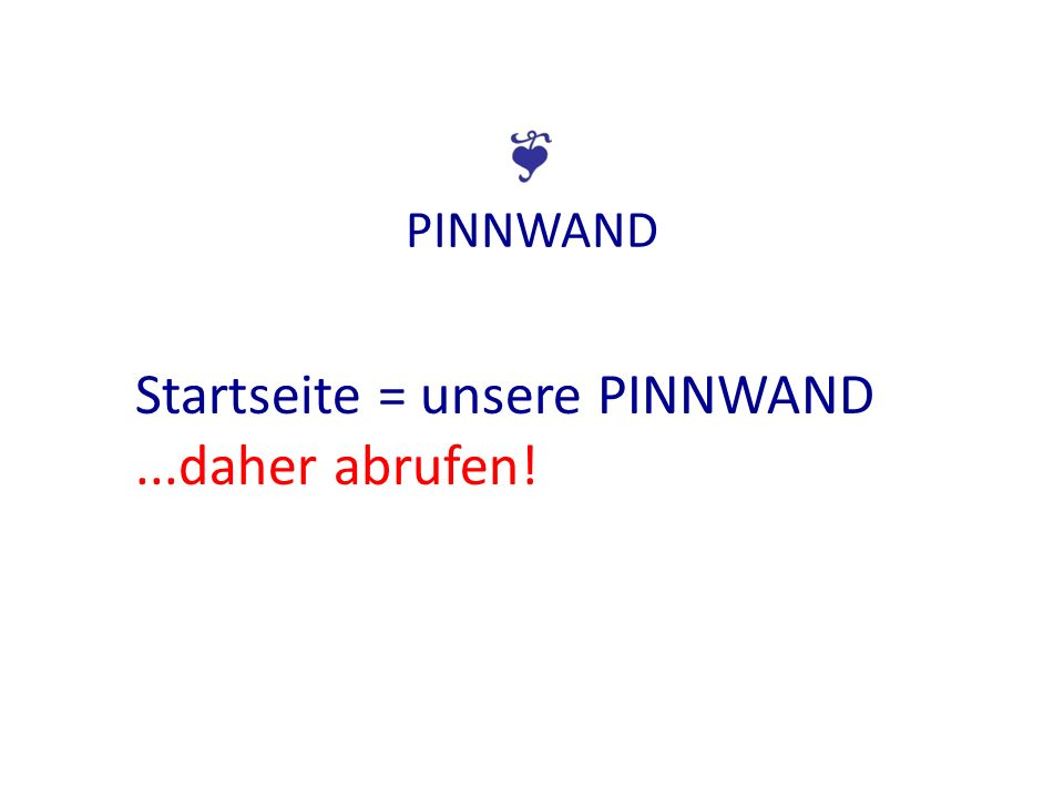 PINNWAND Startseite = unsere PINNWAND...daher abrufen!