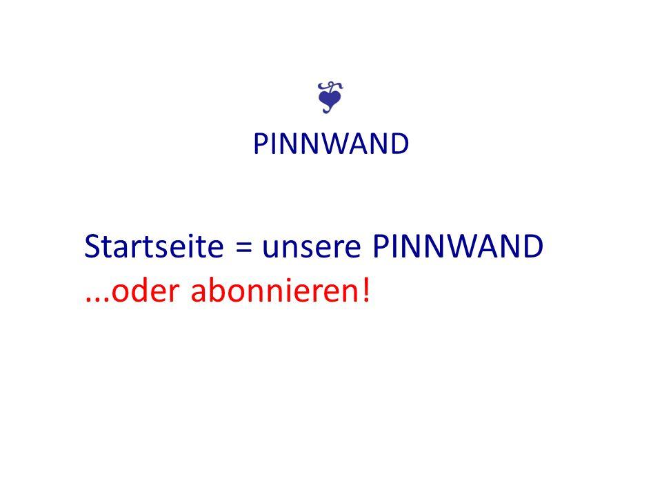PINNWAND Startseite = unsere PINNWAND...oder abonnieren!