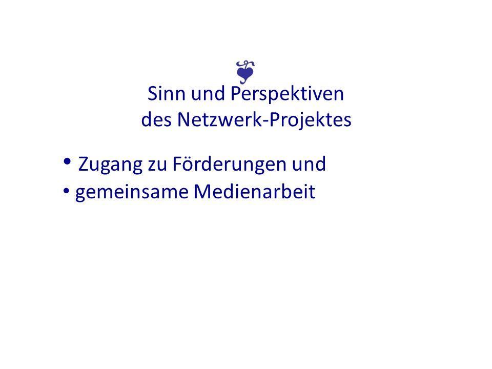 Sinn und Perspektiven des Netzwerk-Projektes Zugang zu Förderungen und gemeinsame Medienarbeit
