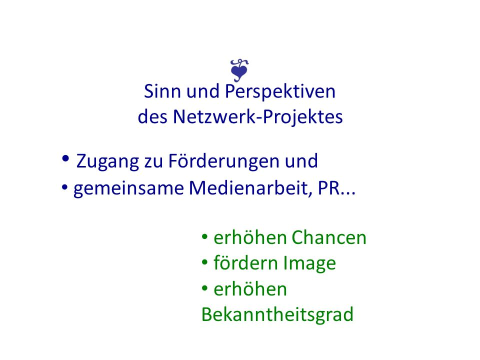 Sinn und Perspektiven des Netzwerk-Projektes Zugang zu Förderungen und gemeinsame Medienarbeit, PR... erhöhen Chancen fördern Image erhöhen Bekannthei