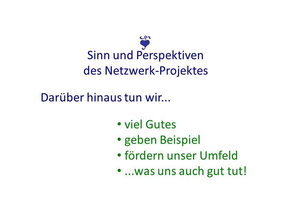 Sinn und Perspektiven des Netzwerk-Projektes Darüber hinaus tun wir...