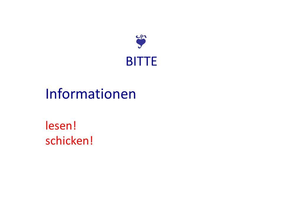 BITTE Informationen lesen! schicken!