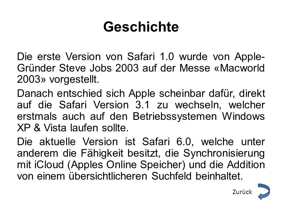 Geschichte Die erste Version von Safari 1.0 wurde von Apple- Gründer Steve Jobs 2003 auf der Messe «Macworld 2003» vorgestellt. Danach entschied sich