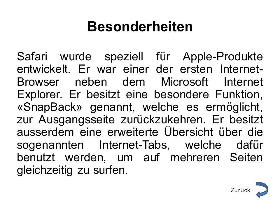 Besonderheiten Safari wurde speziell für Apple-Produkte entwickelt. Er war einer der ersten Internet- Browser neben dem Microsoft Internet Explorer. E