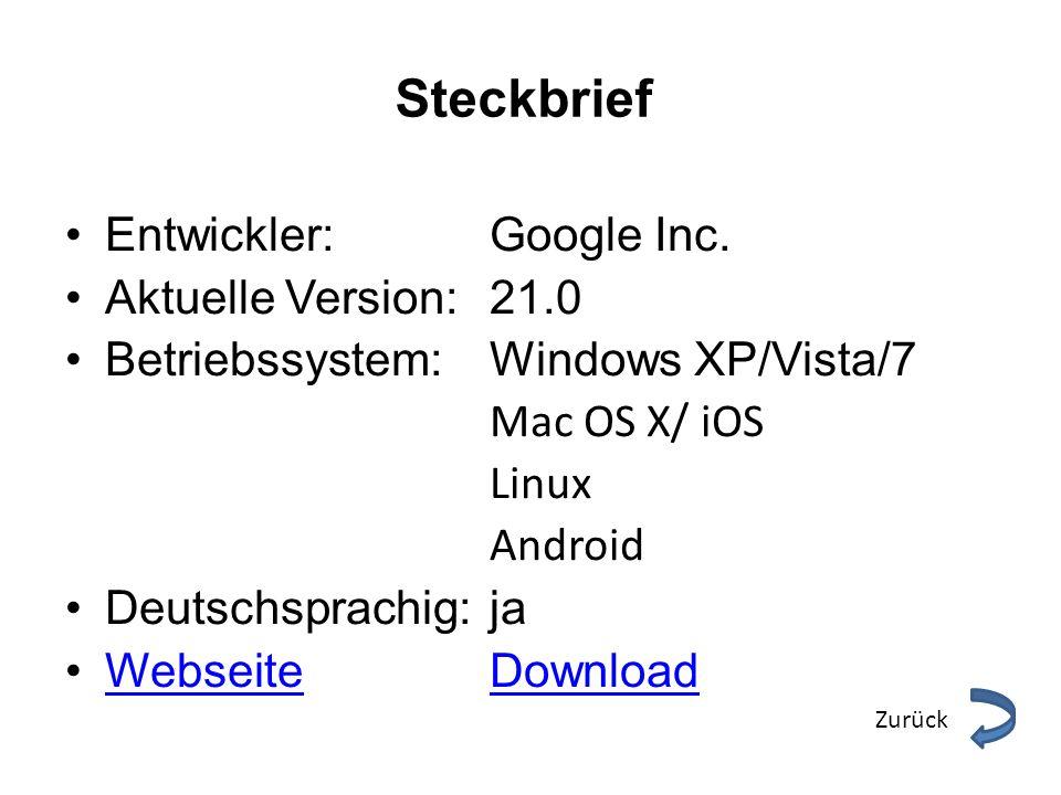 Steckbrief Entwickler:Google Inc. Aktuelle Version:21.0 Betriebssystem:Windows XP/Vista/7 Mac OS X/ iOS Linux Android Deutschsprachig:ja WebseiteDownl
