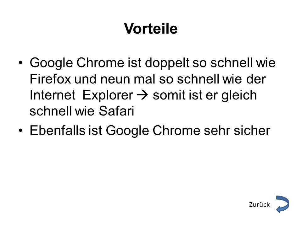 Vorteile Google Chrome ist doppelt so schnell wie Firefox und neun mal so schnell wie der Internet Explorer somit ist er gleich schnell wie Safari Ebe