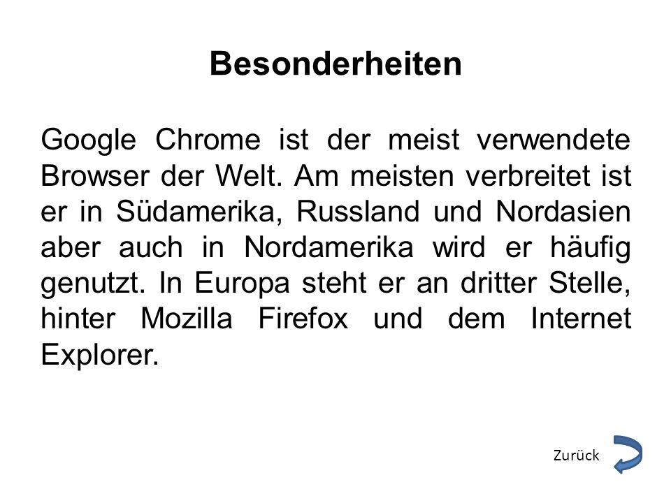 Besonderheiten Google Chrome ist der meist verwendete Browser der Welt. Am meisten verbreitet ist er in Südamerika, Russland und Nordasien aber auch i