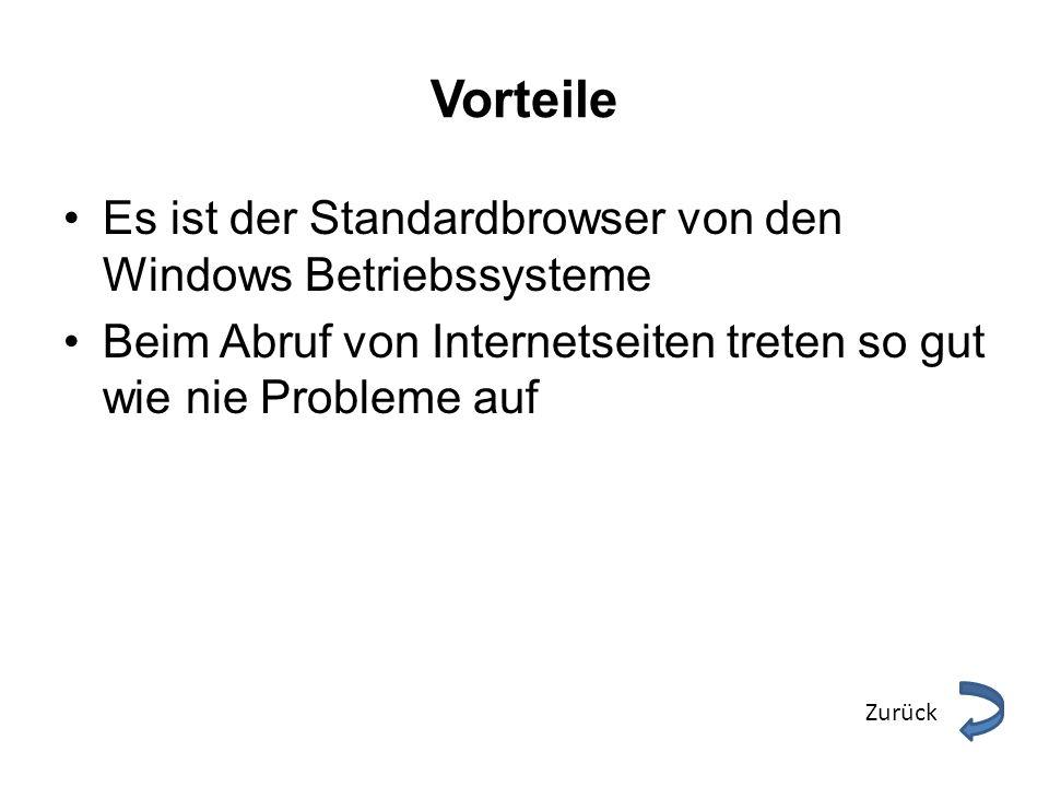 Vorteile Es ist der Standardbrowser von den Windows Betriebssysteme Beim Abruf von Internetseiten treten so gut wie nie Probleme auf Zurück