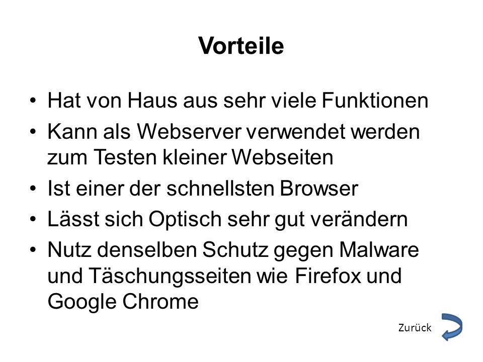 Vorteile Hat von Haus aus sehr viele Funktionen Kann als Webserver verwendet werden zum Testen kleiner Webseiten Ist einer der schnellsten Browser Läs