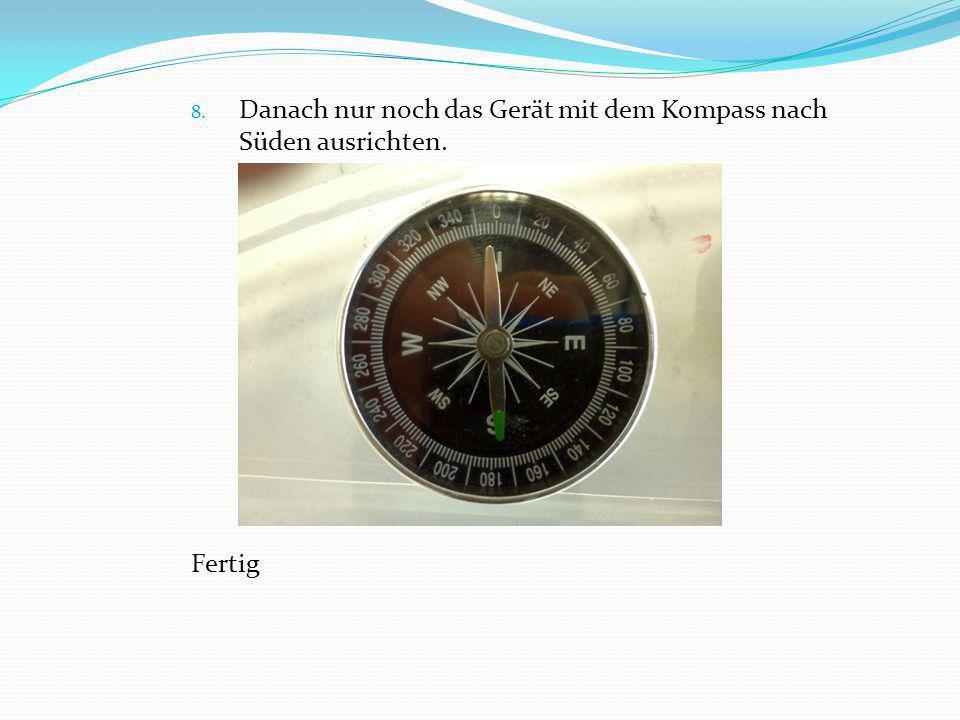 8. Danach nur noch das Gerät mit dem Kompass nach Süden ausrichten. Fertig