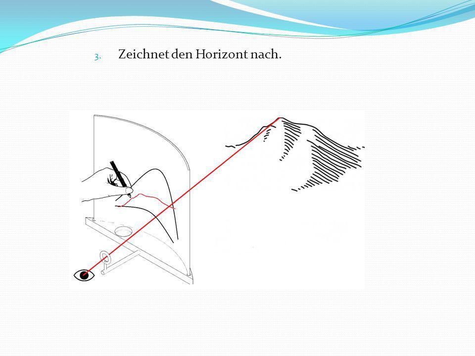 3. Zeichnet den Horizont nach.