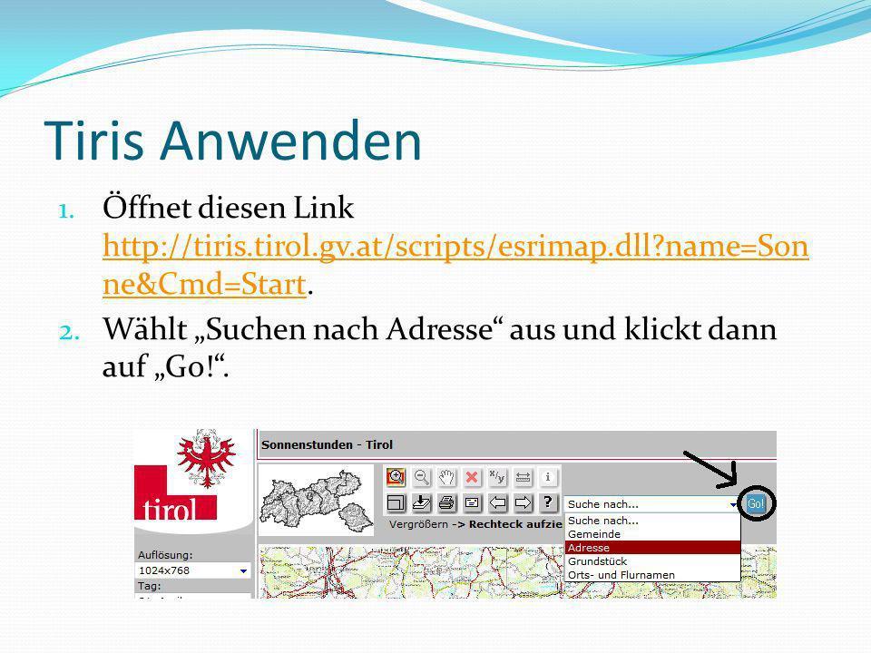 Tiris Anwenden 1. Öffnet diesen Link http://tiris.tirol.gv.at/scripts/esrimap.dll?name=Son ne&Cmd=Start. http://tiris.tirol.gv.at/scripts/esrimap.dll?