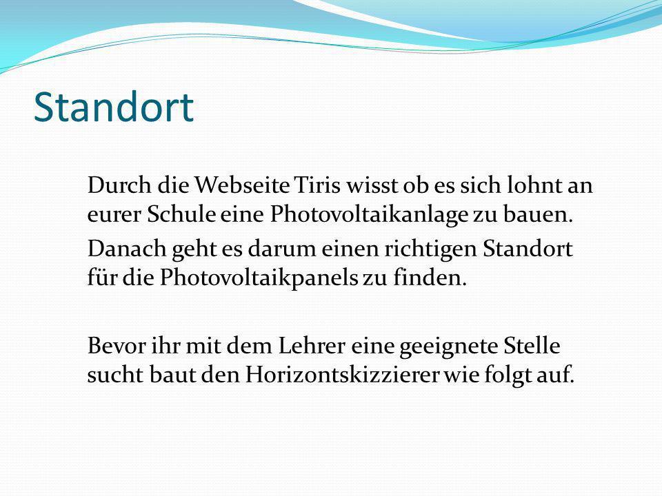 Standort Durch die Webseite Tiris wisst ob es sich lohnt an eurer Schule eine Photovoltaikanlage zu bauen.
