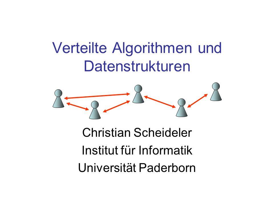 Verteilte Algorithmen und Datenstrukturen Vorlesung: Mi 14-16 Uhr, F0.530 Übung: Mi 16-17 Uhr, F0.530 Webseite: http://www.cs.uni-paderborn.de/?id=10640 Prüfung: 50%: Softwareprojekt 50%: mündliche Prüfung Notenverbesserung um 0,3: Präsentation in Übung Voraussetzungen: Grundkenntnisse in Algorith- men und Datenstrukturen