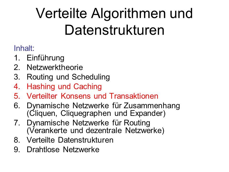 Verteilte Algorithmen und Datenstrukturen Inhalt: 1.Einführung 2.Netzwerktheorie 3.Routing und Scheduling 4.Hashing und Caching 5.Verteilter Konsens u