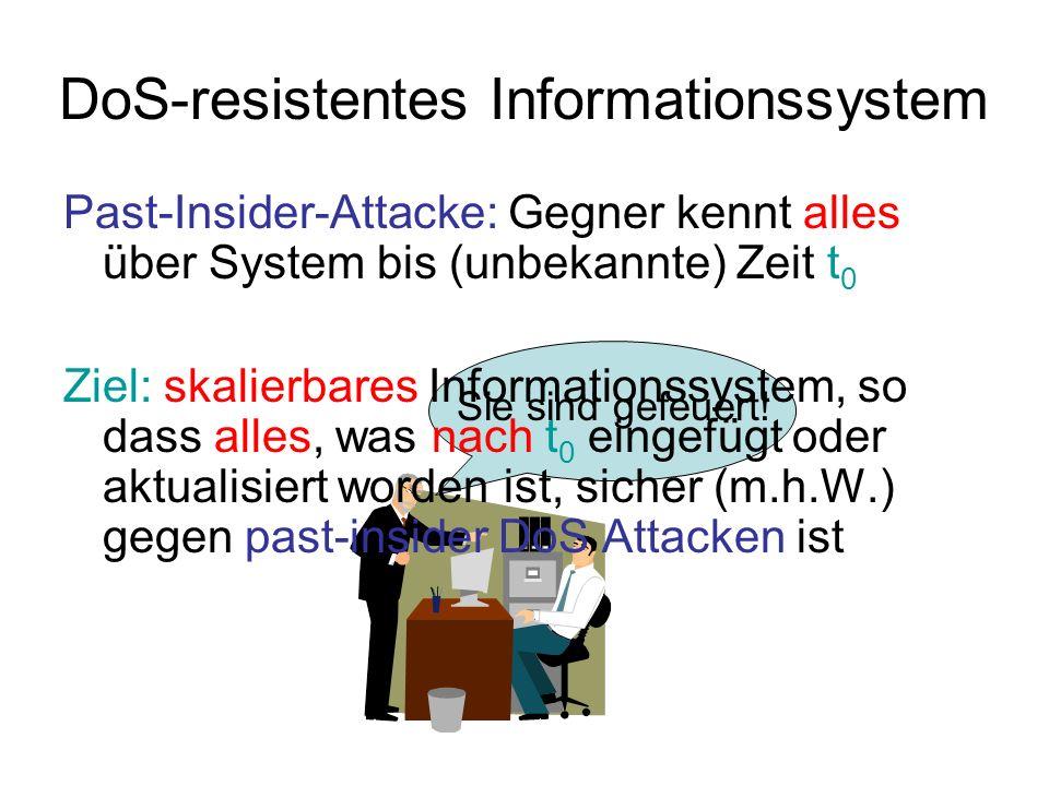 Sie sind gefeuert! DoS-resistentes Informationssystem Past-Insider-Attacke: Gegner kennt alles über System bis (unbekannte) Zeit t 0 Ziel: skalierbare
