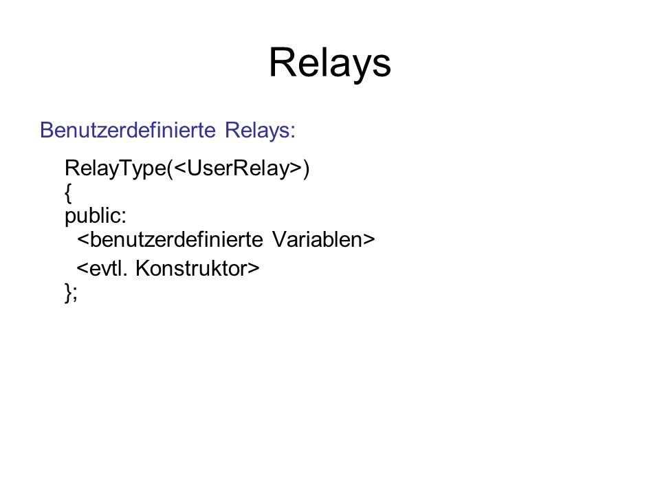 Relays Benutzerdefinierte Relays: RelayType( ) { public: };