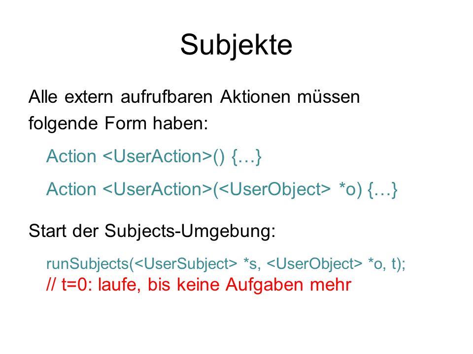 Subjekte Alle extern aufrufbaren Aktionen müssen folgende Form haben: Action () {…} Action ( *o) {…} Start der Subjects-Umgebung: runSubjects( *s, *o,