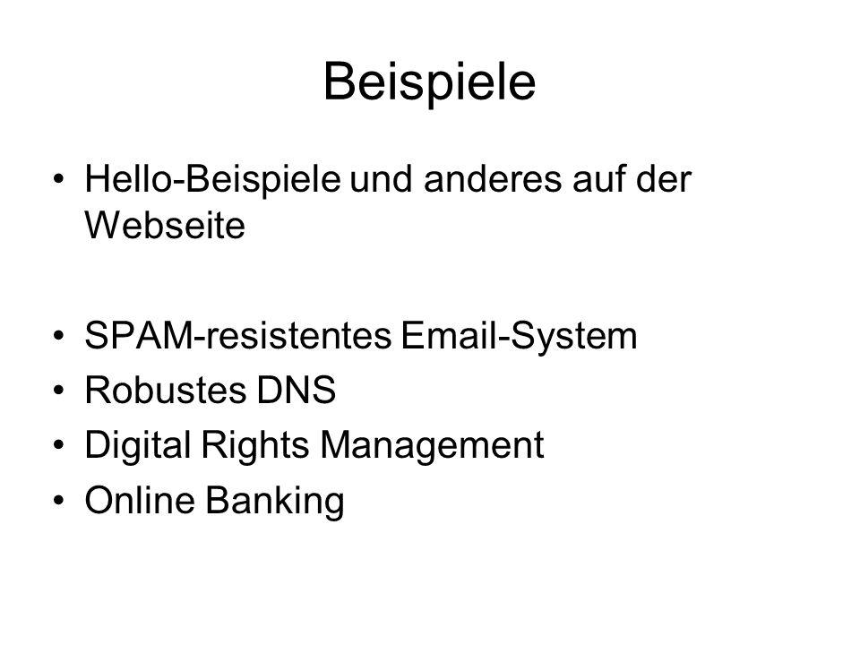 Beispiele Hello-Beispiele und anderes auf der Webseite SPAM-resistentes Email-System Robustes DNS Digital Rights Management Online Banking