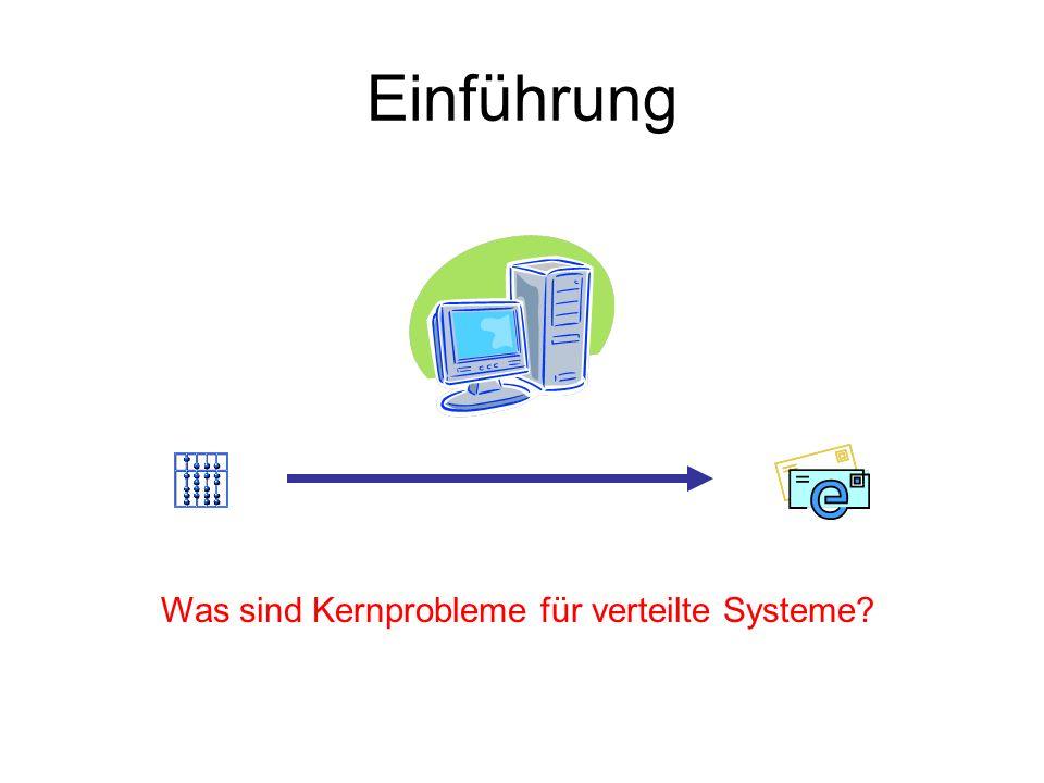 Einführung Was sind Kernprobleme für verteilte Systeme?