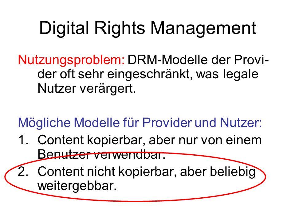 Digital Rights Management Nutzungsproblem: DRM-Modelle der Provi- der oft sehr eingeschränkt, was legale Nutzer verärgert. Mögliche Modelle für Provid