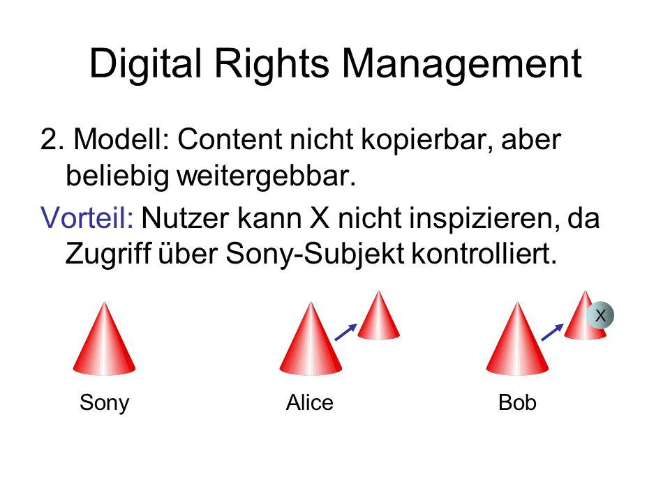 Digital Rights Management 2. Modell: Content nicht kopierbar, aber beliebig weitergebbar. Vorteil: Nutzer kann X nicht inspizieren, da Zugriff über So