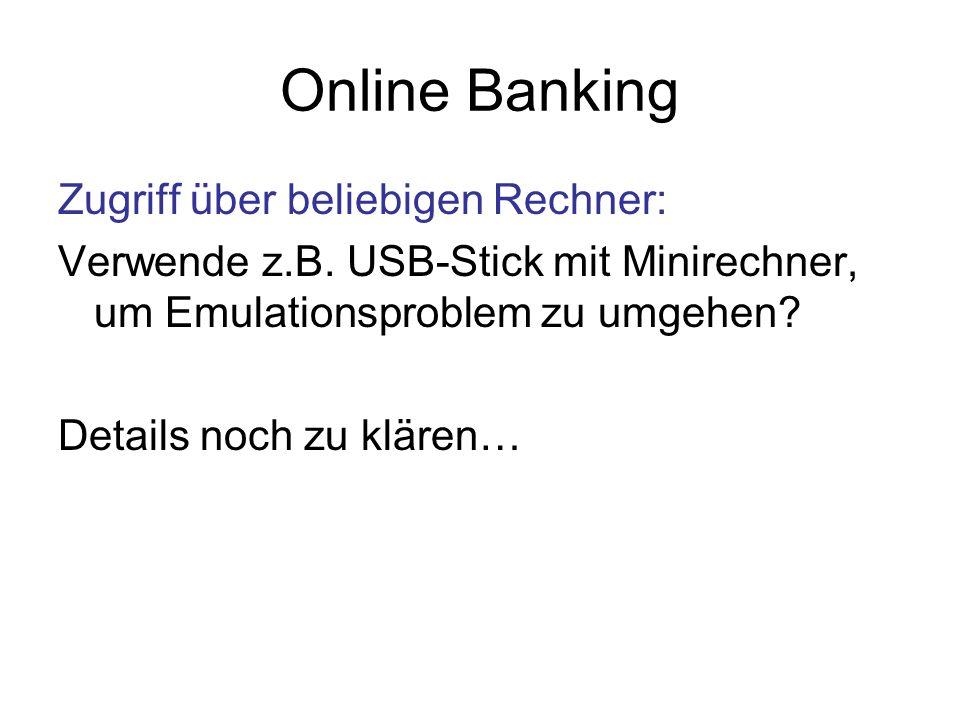 Online Banking Zugriff über beliebigen Rechner: Verwende z.B. USB-Stick mit Minirechner, um Emulationsproblem zu umgehen? Details noch zu klären…