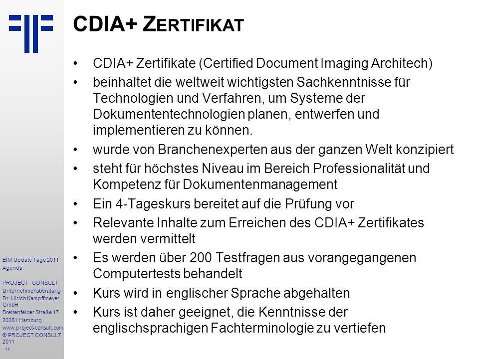 11 CDIA+ Z ERTIFIKAT CDIA+ Zertifikate (Certified Document Imaging Architech) beinhaltet die weltweit wichtigsten Sachkenntnisse für Technologien und Verfahren, um Systeme der Dokumententechnologien planen, entwerfen und implementieren zu können.