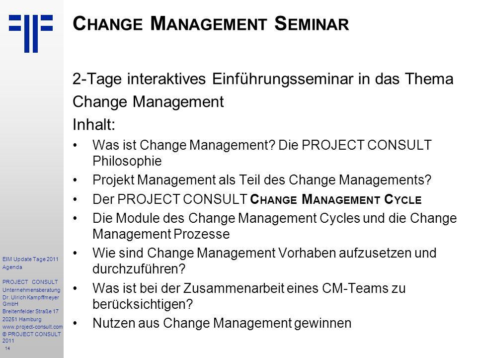 14 C HANGE M ANAGEMENT S EMINAR 2-Tage interaktives Einführungsseminar in das Thema Change Management Inhalt: Was ist Change Management.