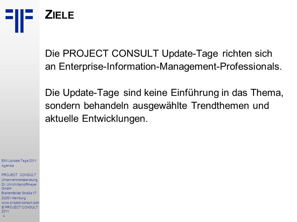 4 Z IELE Die PROJECT CONSULT Update-Tage richten sich an Enterprise-Information-Management-Professionals. Die Update-Tage sind keine Einführung in das